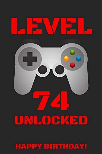 LEVEL 74 UNLOCKED HAPPY BIRTHDAY!: Gamer Notebook / Journal / Diary / Achievement / Card / Appreciation Gift (6 x 9 - 110 Blank Lined Pages)