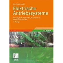 Elektrische Antriebssysteme: Grundlagen, Komponenten, Regelverfahren, Bewegungssteuerung (German Edition)