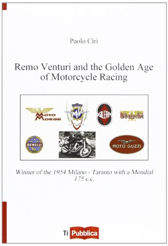 Remo Venturi and the Golden Age of Motorcycle Racing. Winner of the 1954 Milano-Taranto with a Mondial 175 cc (TiPubblica) por Paolo Ciri