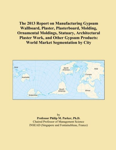 the-2013-report-on-manufacturing-gypsum-wallboard-plaster-plasterboard-molding-ornamental-moldings-s