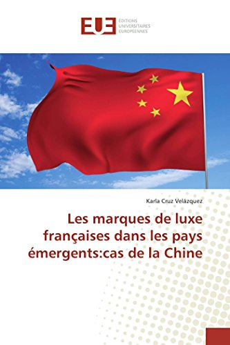 Les marques de luxe françaises dans les pays émergents:cas de la Chine par Karla Cruz Velázquez