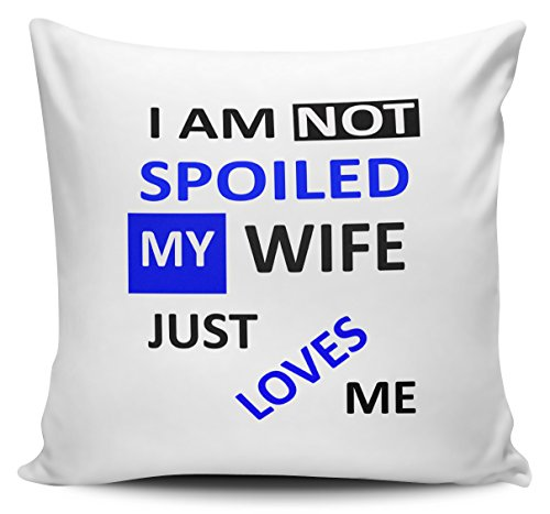 I AM not Spoiled My Wife Just Love Me Housse de coussin 40 cm x 40 cm