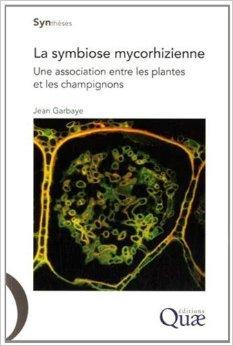 La symbiose mycorhizienne : Une association entre les plantes et les champignons de Jean Garbaye,J Andr Fortin (Prface) ( 8 novembre 2013 )