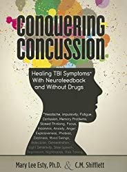 [ Conquering Concussion: Healing TBI Symptoms with Neurofeedback and Without Drugs Esty, Mary Lee ( Author ) ] { Paperback } 2014