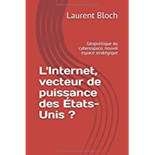 L'Internet, vecteur de puissance des États-Unis ?: Géopolitique du cyberespace, nouvel espace stratégique (Diploweb, Band 1)