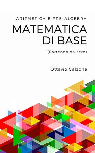 Matematica di base: Aritmetica e pre-algebra (partendo da zero)