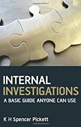 Internal Investigations: A Basic Guide Anyone Can Use by K. H. Spencer Pickett (2009-02-09)
