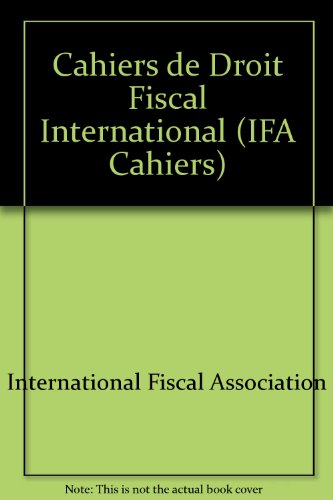 Cahiers de Droit Fiscal International (IFA Cahiers S.) por International Fiscal Association