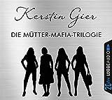 Die Mütter-Mafia-Trilogie: Die Mütter-Mafia/Die Patin/Gegensätze ziehen sich aus. Jubiläumsausgabe.