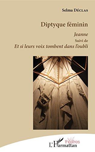 Diptyque féminin: Jeanne suivi de Et si leurs voix tombent dans l'oubli par Selma Déclas