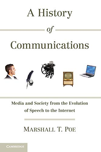 A History of Communications: Media and Society from the Evolution of Speech to the Internet Marshall University
