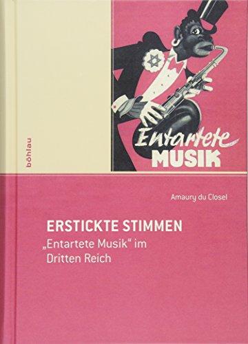 """Erstickte Stimmen. """"Entartete Musik"""" im Dritten Reich"""
