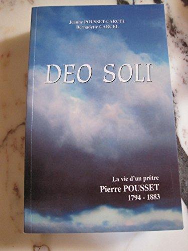 Deo Soli. La vie d'un prêtre Pierre Pousset 1794-1883 par Jeanne Pousset-Carcel, Bernadette Carcel