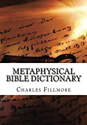 Metaphysical Bible Dictionary by Charles Fillmore (2015-11-20)