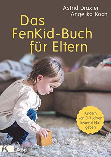 Das FenKid-Buch für Eltern: Kindern von 0-3 Jahren liebevoll Halt geben -