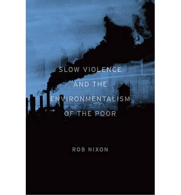 [ Slow Violence and the Environmentalism of the Poor ] [ SLOW VIOLENCE AND THE ENVIRONMENTALISM OF THE POOR ] BY Nixon, Rob ( AUTHOR ) Nov-03-2013 Paperback