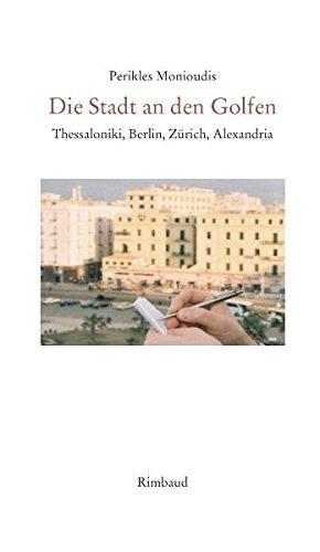 Die Stadt an den Golfen: Thessaloniki, Berlin, Zürich, Alexandria