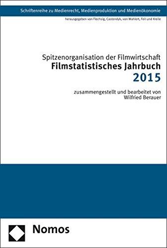 Filmstatistisches Jahrbuch 2015 (Schriftenreihe Zu Medienrecht, Medienproduktion Und Medienokonomie, Band 32)