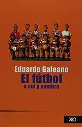 El futbol a sol y sombra / Soccer in Sun or Shade by Eduardo Galeano (2004-06-30)
