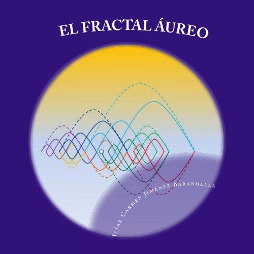Descargar Libro EL FRACTAL AUREO: La coherencia del universo de Icíar Carmen Jiménez Barandalla