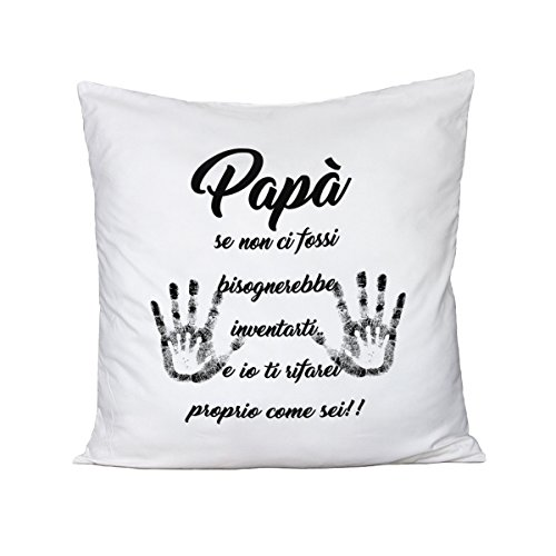 Bubbleshirt cuscino festa del papà - papà se non ci fossi bisognerebbe inventarti. e io ti rifarei proprio come sei - love - idea regalo - in cotone dimensioni 40cm x 40 cm