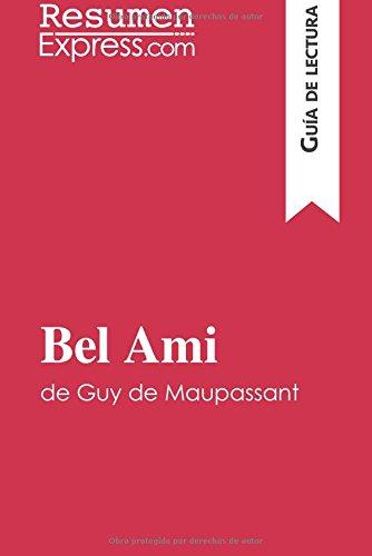 Bel Ami de Guy de Maupassant (Guía de lectura): Resumen Y Análisis Completo