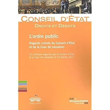 L'ordre public : regards croisés du Conseil d'Etat et de la Cour de cassation : Un colloque organisé par le Conseil d'Etat et de la Cour de cassation