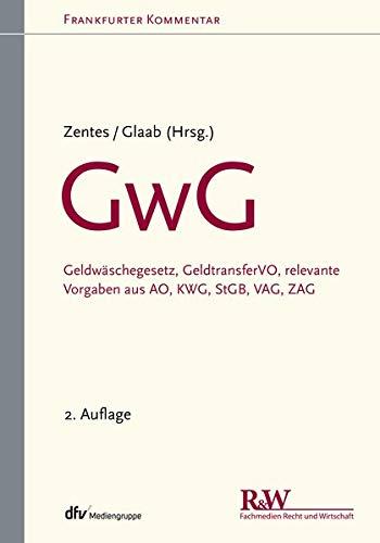 GwG: Geldwäschegesetz, GeldtransferVO, relevante Vorgaben aus AO, KWG, StGB, VAG, ZAG (Frankfurter Kommentar)