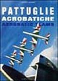 Pattuglie acrobatiche. Ediz. italiana e inglese