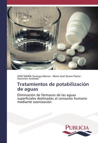 Tratamientos de potabilización de aguas: Eliminación de fármacos de las aguas superficiales destinadas al consumo humano mediante ozonización por JOSÉ MARÍA Quiroga Alonso