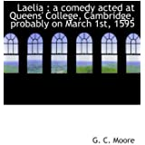 Laelia : a comedy acted at Queens' College, Cambridge, probably on March 1st, 1595