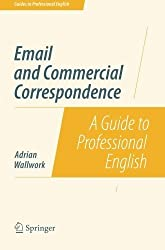 Email and Commercial Correspondence: A Guide to Professional English (Guides to Professional English) by Adrian Wallwork (2014-06-20)