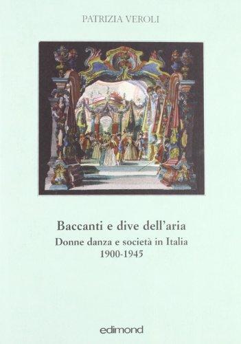 Baccanti e dive dell'aria. Donne, danza e società in Italia 1900-1945 (Quinte) por Patrizia Veroli
