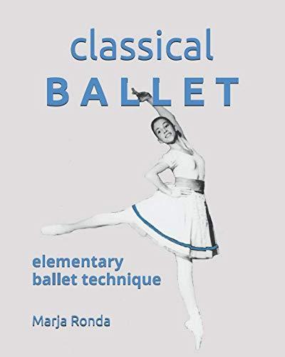 CLASSICAL BALLET: elementary ballet technique por Marja Ronda