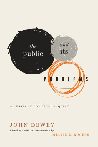 Public and Its Problems: An Essay in Political Inquiry by John Dewey (2012-09-01)