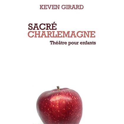 Sacré Charlemagne (théâtre pour enfants): Texte à jouer pour les 8 à 12 ans
