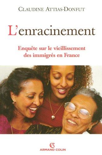 L'enracinement - Enquête sur le vieillissement des immigrés en France