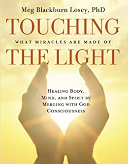 Touching the Light: Healing Body, Mind, and Spirit by Merging with God Consciousness par [Losey, Meg Blackburn]