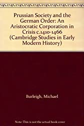 Prussian Society and the German Order: An Aristocratic Corporation in Crisis c.1410-1466 (Cambridge Studies in Early Modern History)