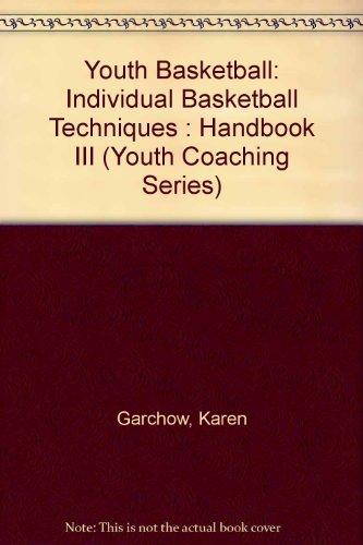Youth Basketball: Individual Basketball Techniques : Handbook III (Youth Coaching Series) por Karen Garchow