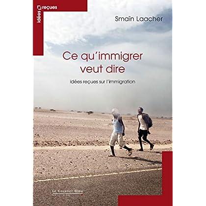 Ce qu'immigrer veut dire : Idées reçues sur l'immigration