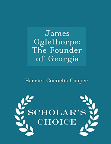 james-oglethorpe-the-founder-of-georgia-scholars-choice-edition