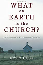 What on Earth is the Church?: An Exploration in New Testament Theology