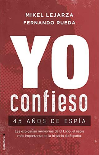 Yo confieso: 45 años de espía (No Ficción) por Mikel Lejarza