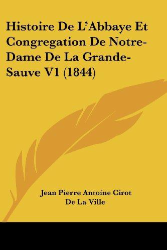 Histoire de L'Abbaye Et Congregation de Notre-Dame de La Grande-Sauve V1 (1844)