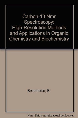 Carbon-13 Nmr Spectroscopy: High-Resolution Methods and Applications in Organic Chemistry and Biochemistry