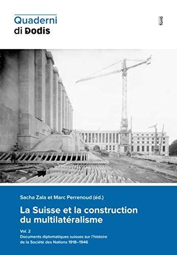 La Suisse et la construction du multilatéralisme, vol. 2: Documents diplomatiques suisses sur l'histoire de la Société des Nations 1918-1946 (Quaderni di Dodis, Band 14)