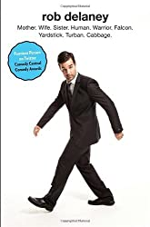 Rob Delaney: Mother. Wife. Sister. Human. Warrior. Falcon. Yardstick. Turban. Cabbage. by Rob Delaney (2013-11-05)