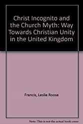 Christ Incognito and the Church Myth: Way Towards Christian Unity in the United Kingdom