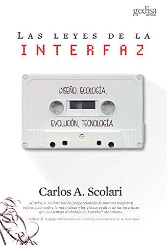 Las leyes de la interfaz: Diseño, ecología, evolución, tecnología por Carlos A. Scolari
